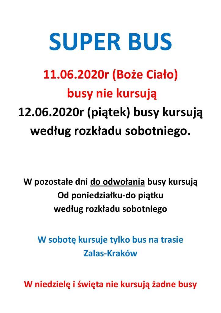11.06.2020r (Boże Ciało) busy nie kursują 12.06.2020r (piątek) busy kursują według rozkładu sobotniego. W pozostałe dni do odwołania busy kursują Od poniedziałku-do piątku według rozkładu sobotniego W sobotę kursuje tylko bus na trasie Zalas-Kraków W niedzielę i święta nie kursują żadne busy