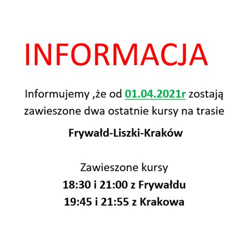 Informujemy ,że od 01.04.2021r zostają zawieszone dwa ostatnie kursy na trasie Frywałd-Liszki-Kraków Zawieszone kursy 18:30 i 21:00 z Frywałdu 19:45 i 21:55 z Krakowa